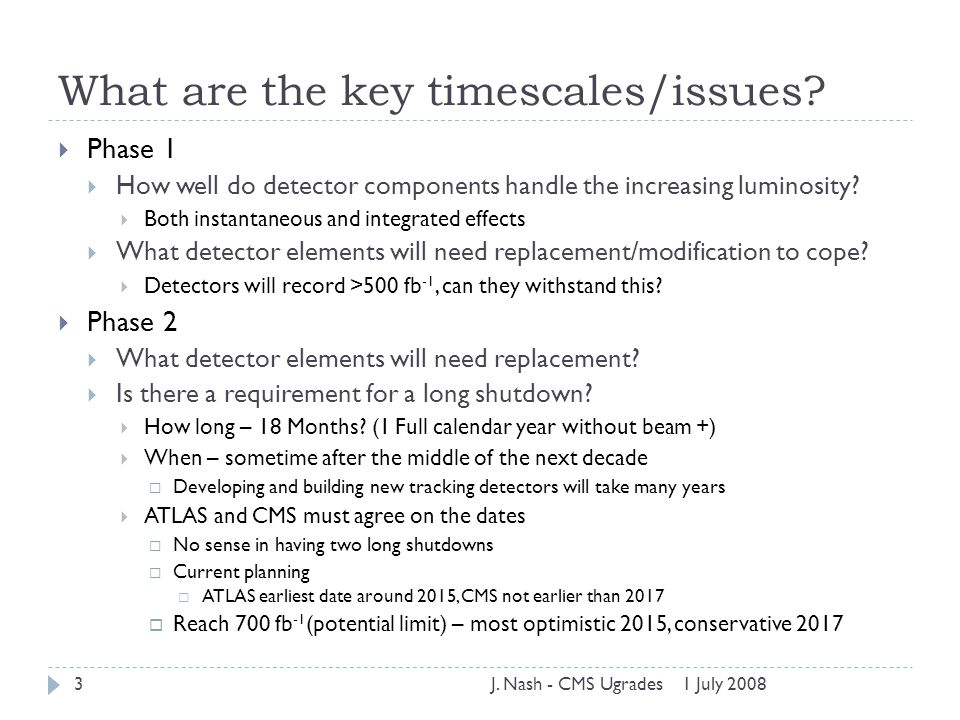 What are the key timescales/issues?  Phase 1  How well do detector components handle the increasing luminosity?  Both instantaneous and integrated