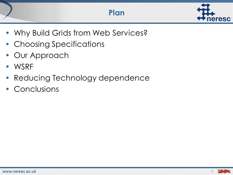 www.neresc.ac.uk 2 Plan Why Build Grids from Web Services.