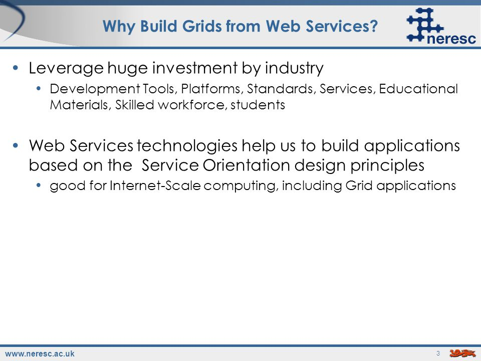 www.neresc.ac.uk 3 Why Build Grids from Web Services.