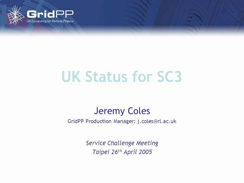 UK Status for SC3 Jeremy Coles GridPP Production Manager: j.coles@rl.ac.uk Service Challenge Meeting Taipei 26 th April 2005