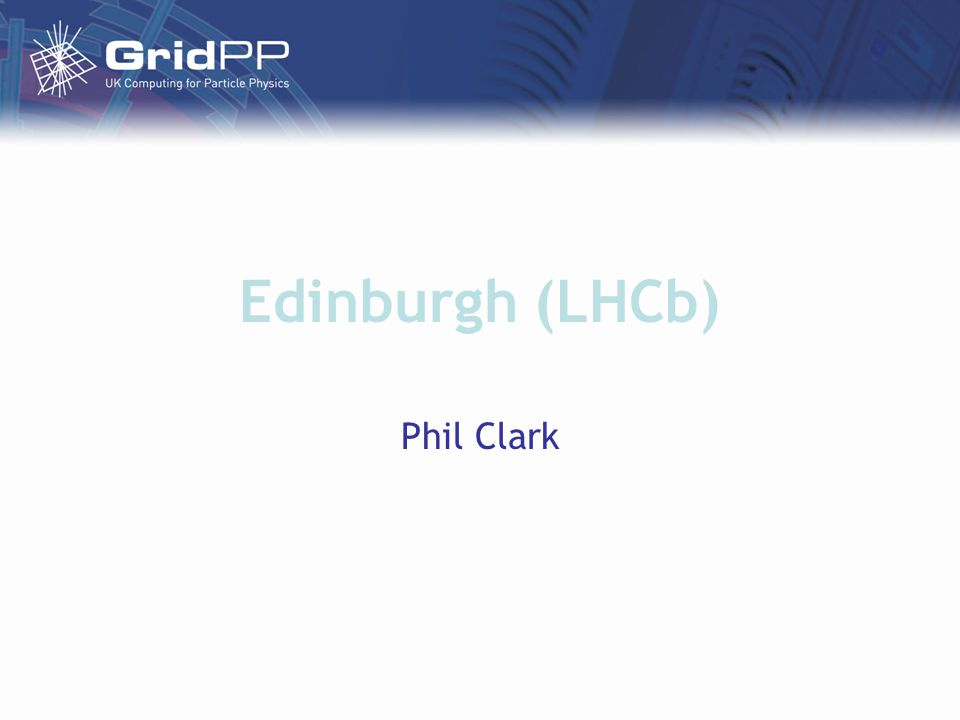 Edinburgh (LHCb) Phil Clark