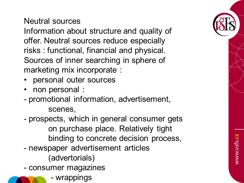Neutral sources Information about structure and quality of offer. Neutral sources reduce especially risks : functional, financial and physical. Source