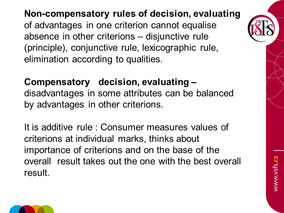 Non-compensatory rules of decision, evaluating of advantages in one criterion cannot equalise absence in other criterions – disjunctive rule (principl