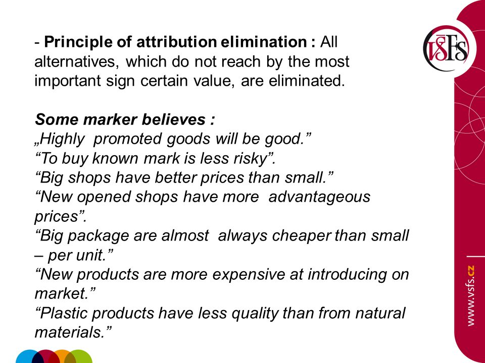 - Principle of attribution elimination : All alternatives, which do not reach by the most important sign certain value, are eliminated.