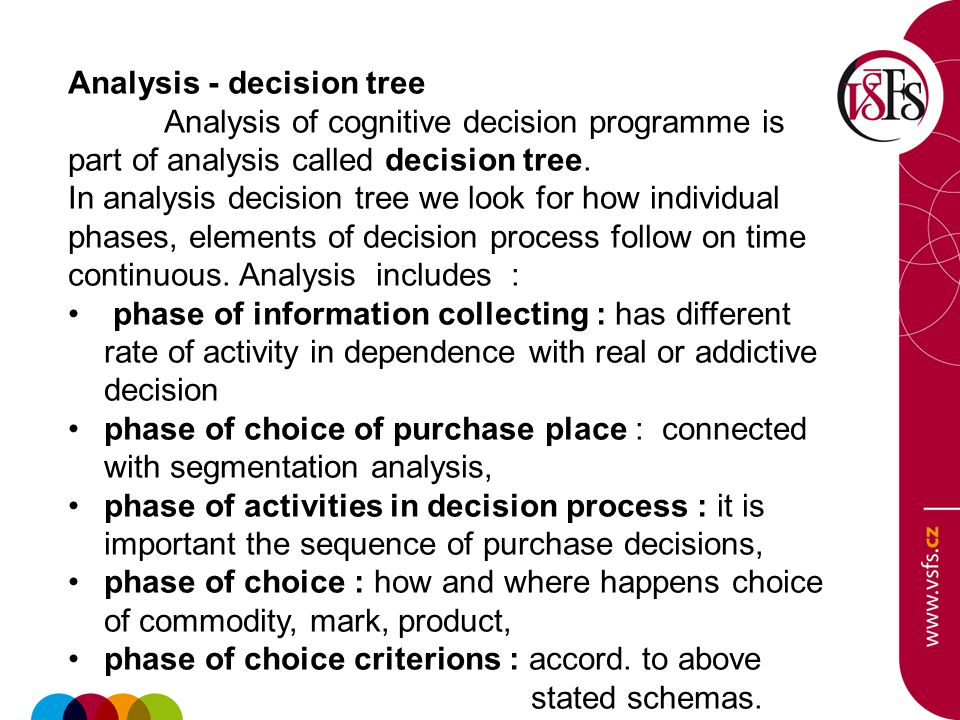 Analysis - decision tree Analysis of cognitive decision programme is part of analysis called decision tree. In analysis decision tree we look for how