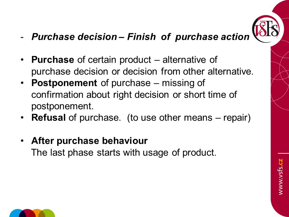 -Purchase decision – Finish of purchase action Purchase of certain product – alternative of purchase decision or decision from other alternative. Post