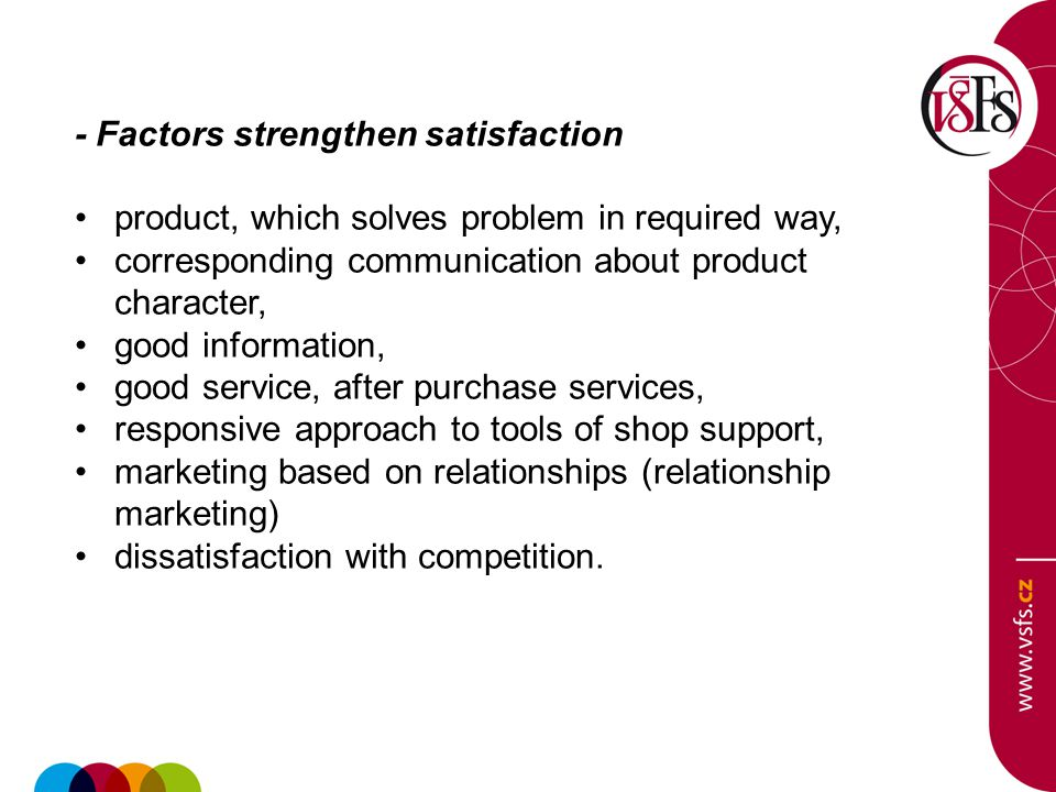 - Factors strengthen satisfaction product, which solves problem in required way, corresponding communication about product character, good information