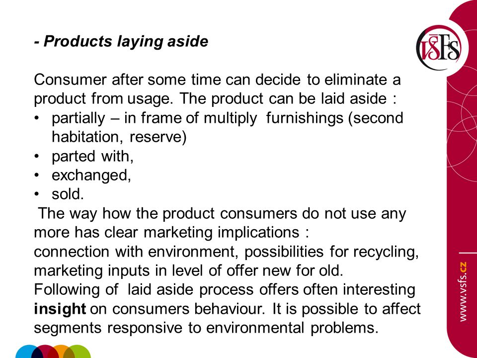 - Products laying aside Consumer after some time can decide to eliminate a product from usage. The product can be laid aside : partially – in frame of