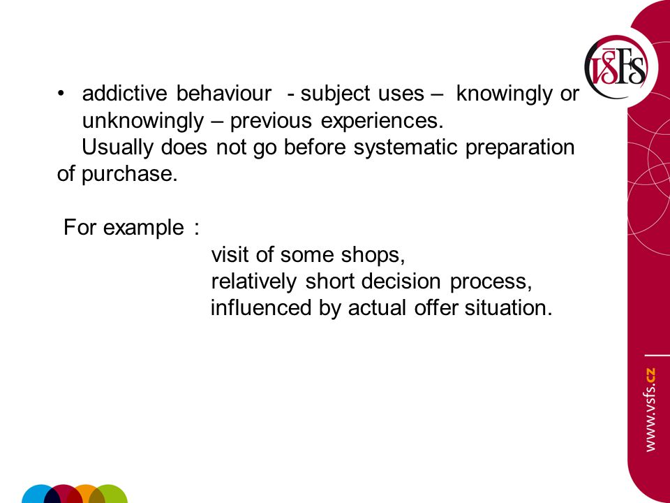 addictive behaviour - subject uses – knowingly or unknowingly – previous experiences.