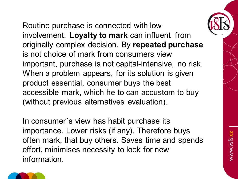 Routine purchase is connected with low involvement.