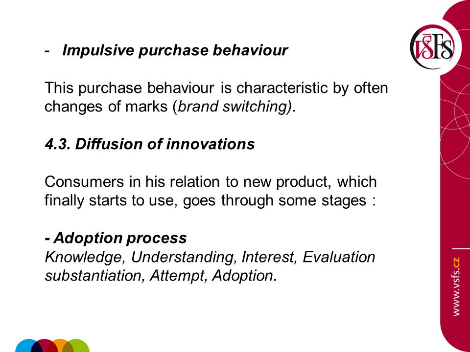 -Impulsive purchase behaviour This purchase behaviour is characteristic by often changes of marks (brand switching). 4.3. Diffusion of innovations Con