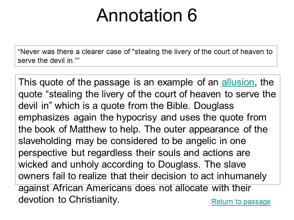 """Annotation 6 This quote of the passage is an example of an allusion, the quote """"stealing the livery of the court of heaven to serve the devil in"""" whic"""