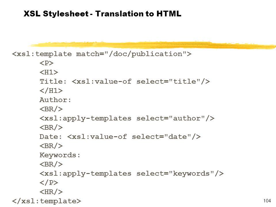104 XSL Stylesheet - Translation to HTML Title: Author: Date: Keywords: