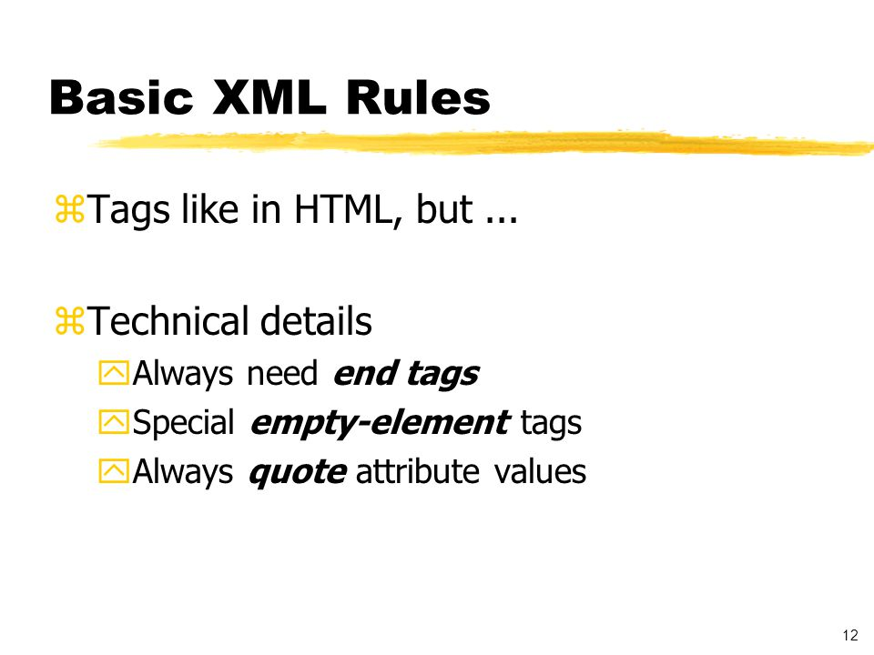 12 Basic XML Rules zTags like in HTML, but...