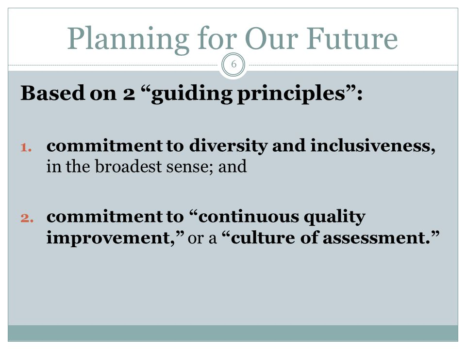 "Planning for Our Future Based on 2 ""guiding principles"": 1. commitment to diversity and inclusiveness, in the broadest sense; and 2. commitment to ""co"