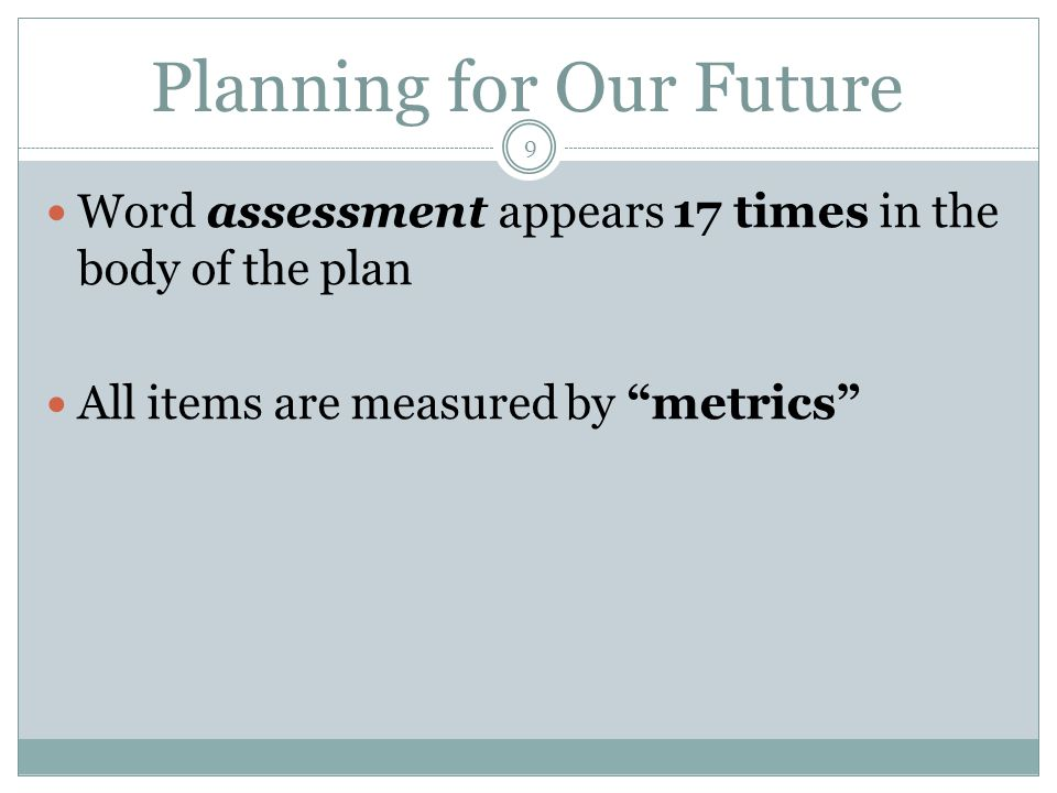 "Planning for Our Future Word assessment appears 17 times in the body of the plan All items are measured by ""metrics"" 9"