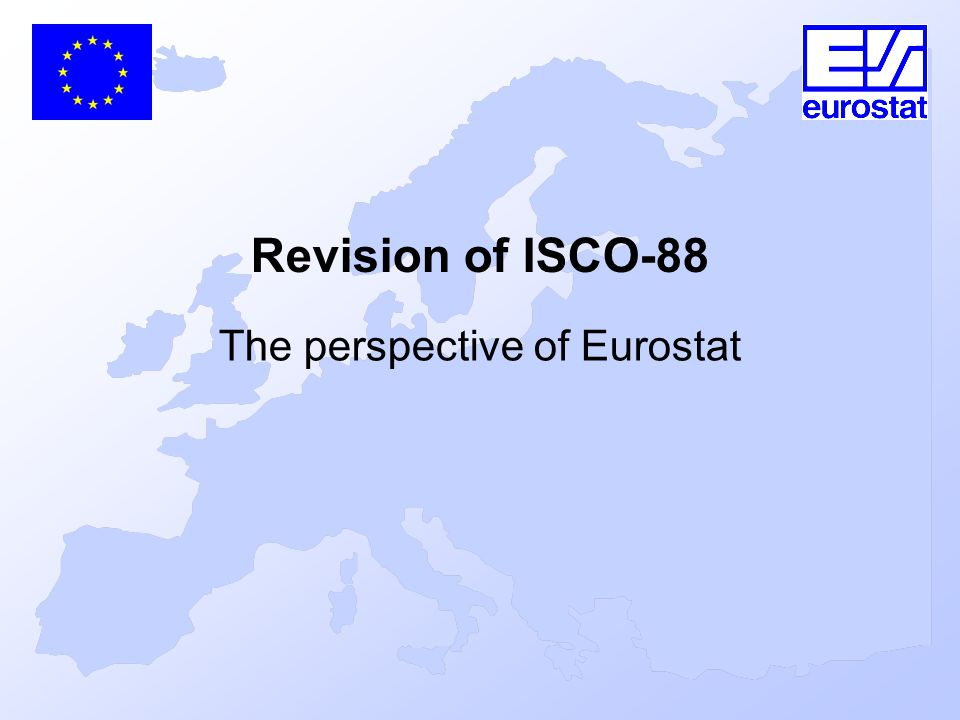 Revision of ISCO-88 The perspective of Eurostat