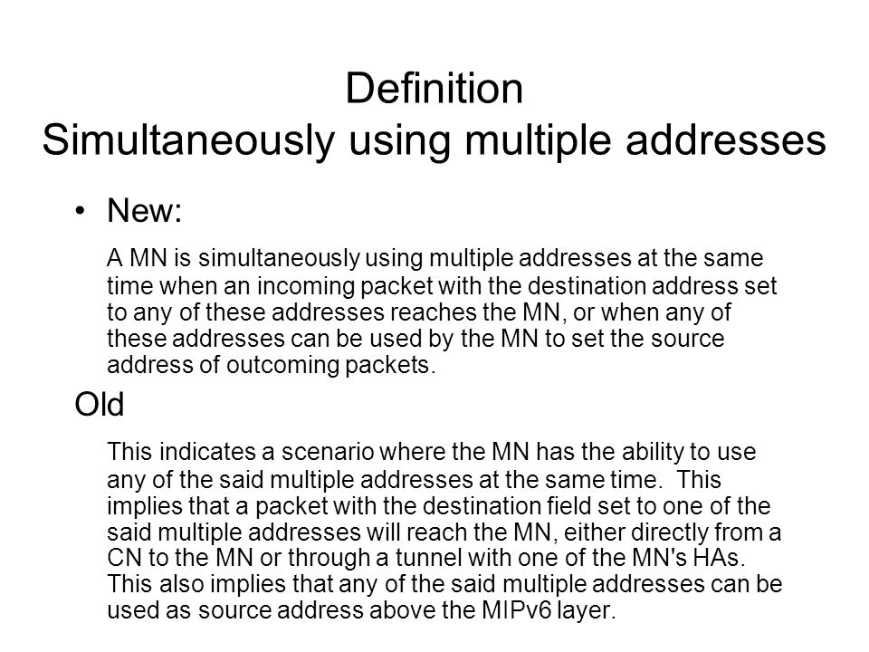 Definition Simultaneously using multiple addresses New: A MN is simultaneously using multiple addresses at the same time when an incoming packet with