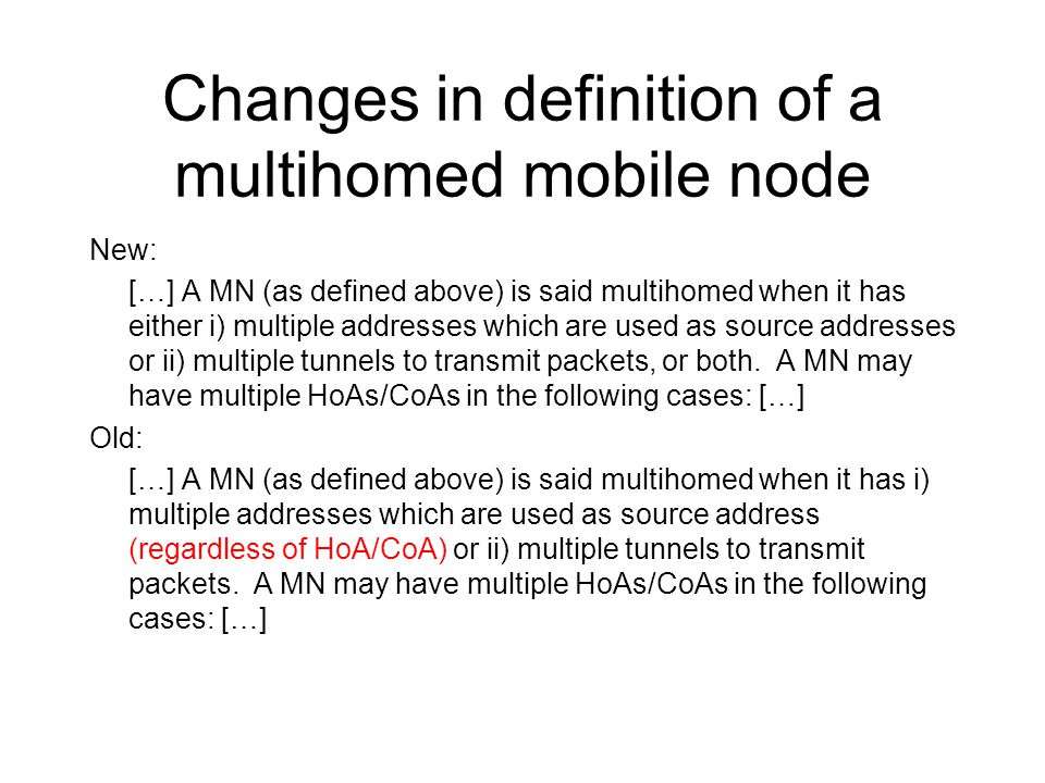 Changes in definition of a multihomed mobile node New: […] A MN (as defined above) is said multihomed when it has either i) multiple addresses which a