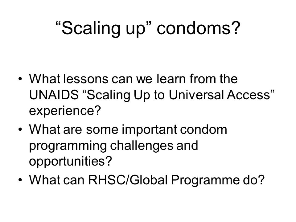Scaling up condoms.