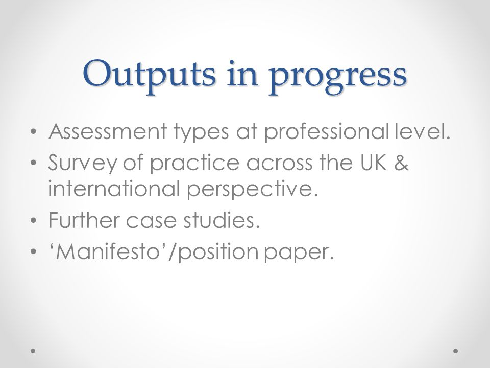 Outputs in progress Assessment types at professional level.