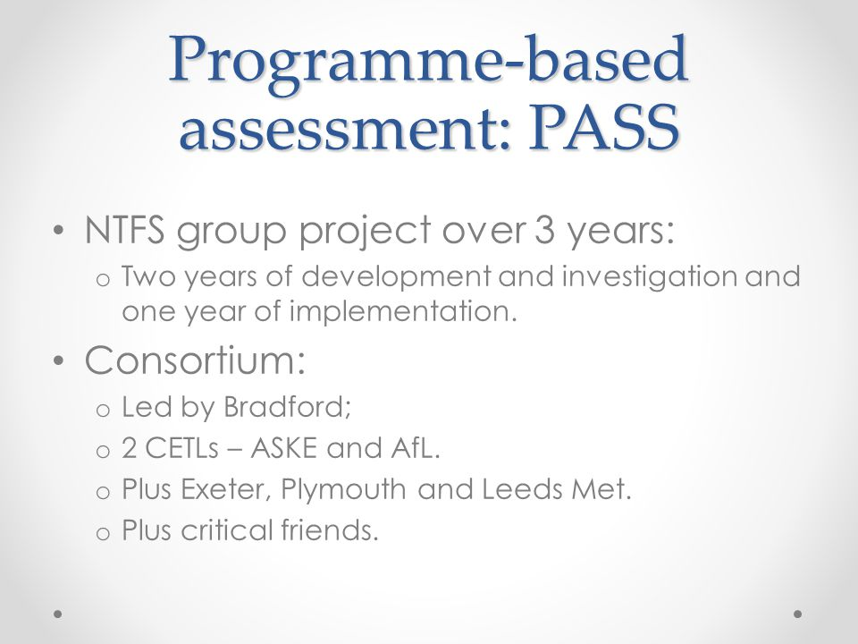 Programme-based assessment: PASS NTFS group project over 3 years: o Two years of development and investigation and one year of implementation.