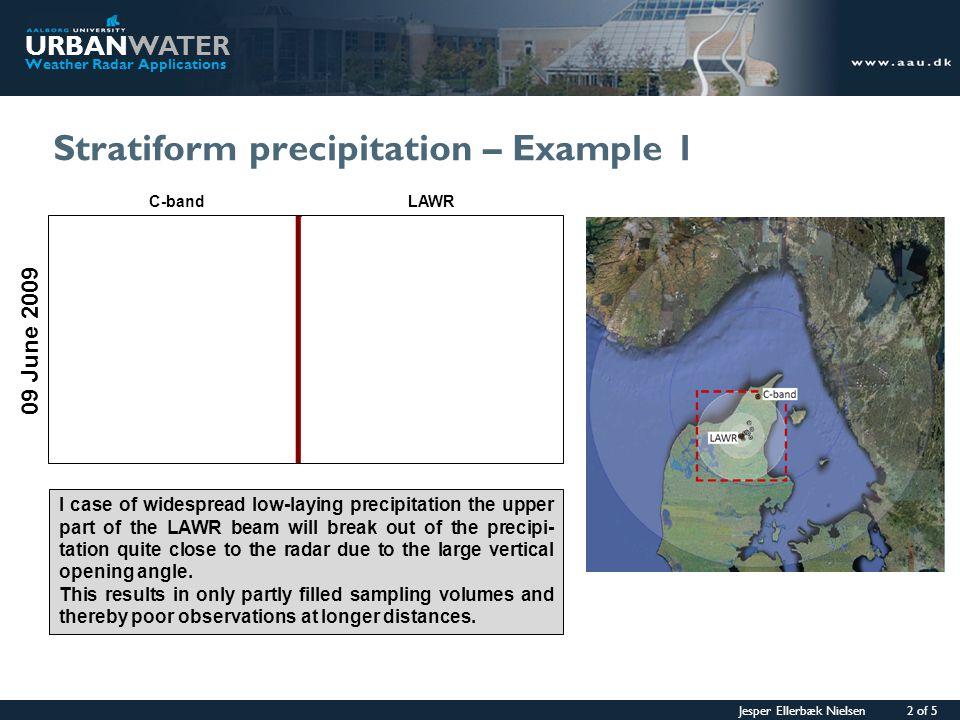 Jesper Ellerbæk Nielsen 2 of 5 URBANWATER Weather Radar Applications Stratiform precipitation – Example 1 09 June 2009 C-band LAWR I case of widesprea