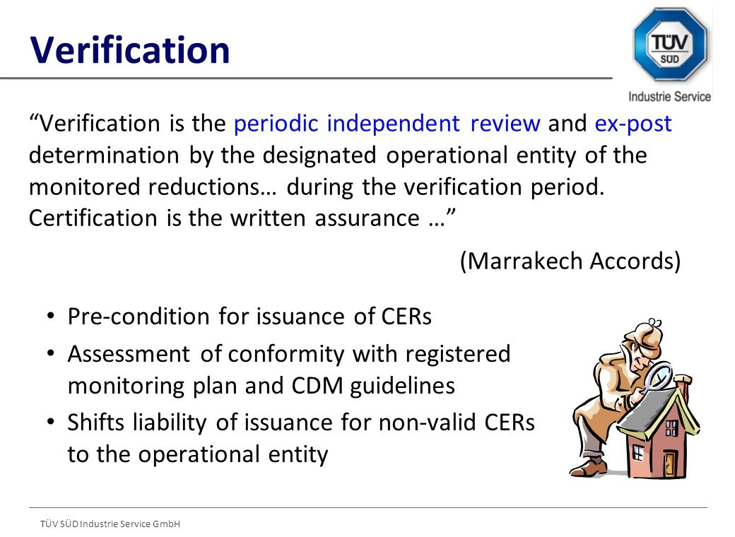 TÜV SÜD Industrie Service GmbH Verification is the periodic independent review and ex-post determination by the designated operational entity of the monitored reductions… during the verification period.