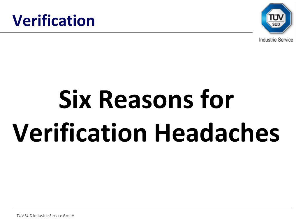 TÜV SÜD Industrie Service GmbH Six Reasons for Verification Headaches Verification