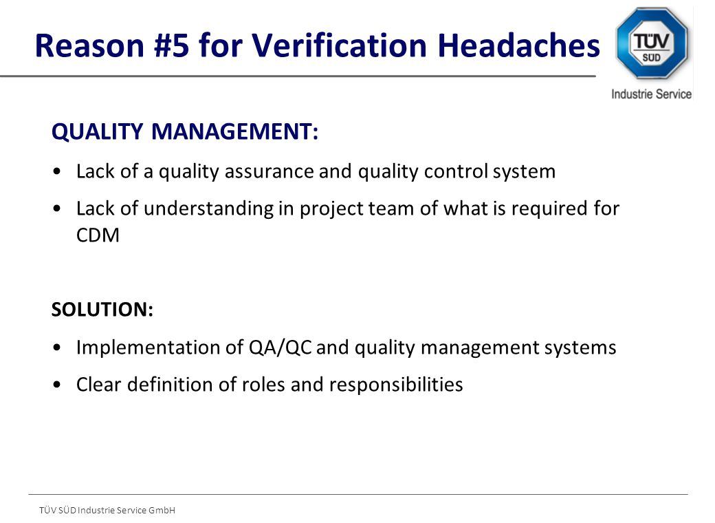 TÜV SÜD Industrie Service GmbH Reason #4 for Verification Headaches UNCERTAINTY, ACCURACY & PRECISION: Precision can only be determined ex-post, after sampling Unclear guidelines in many meths on how to deal with uncertainty and accuracy SOLUTION: If high variance either more samples or conservative estimate for the mean carbon stock in the area / stratum Improved guidelines on uncertainty and accuracy