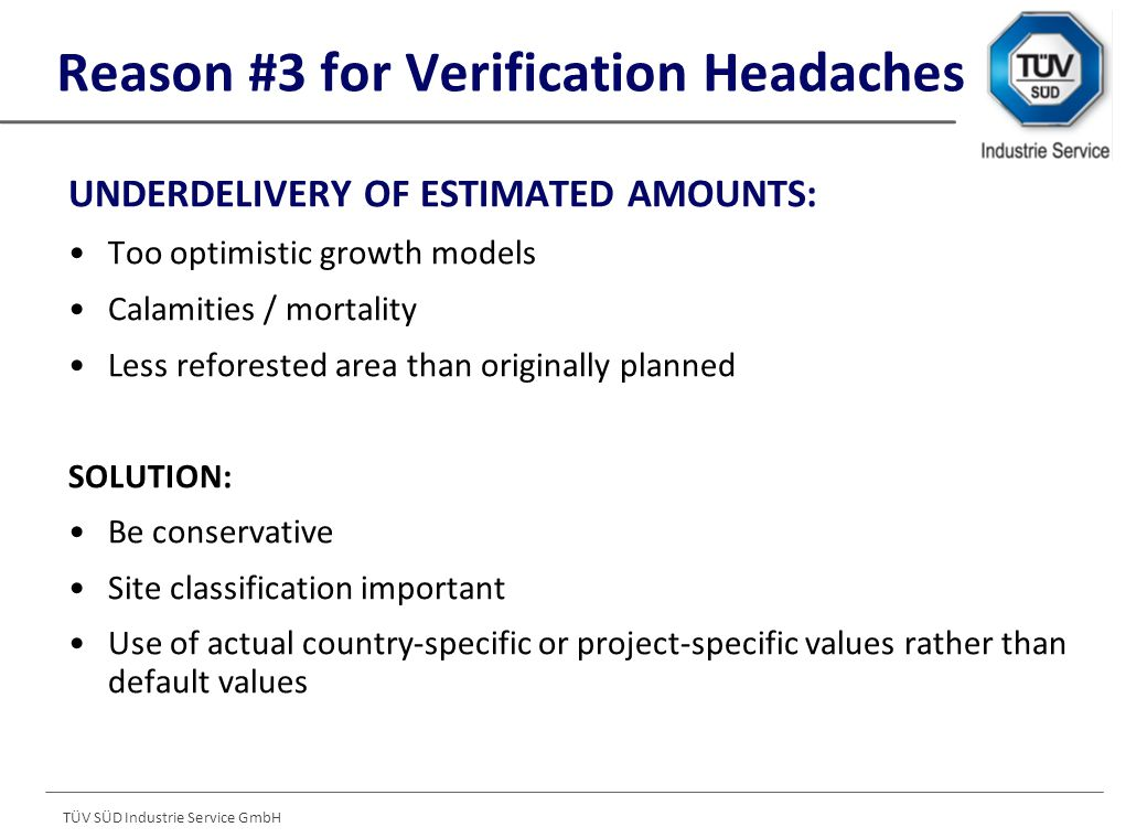 TÜV SÜD Industrie Service GmbH Reason #3 for Verification Headaches UNDERDELIVERY OF ESTIMATED AMOUNTS: Too optimistic growth models Calamities / mort