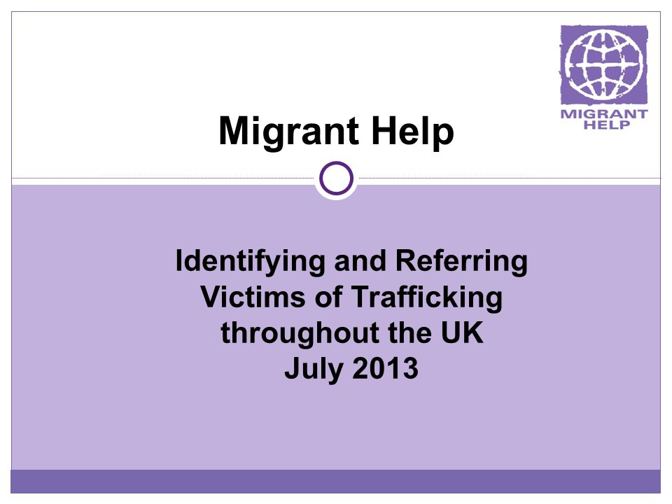 Migrant Help Identifying and Referring Victims of Trafficking throughout the UK July 2013