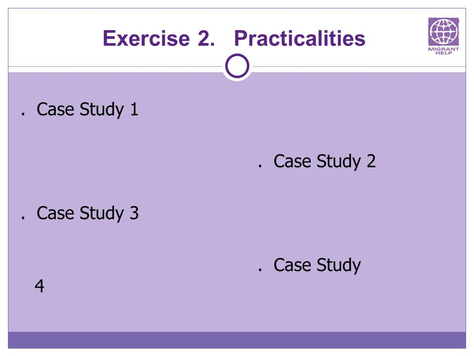 Exercise 2. Practicalities. Case Study 1. Case Study 2. Case Study 3. Case Study 4