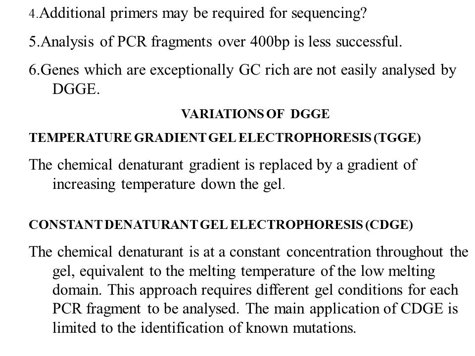 4. Additional primers may be required for sequencing? 5.Analysis of PCR fragments over 400bp is less successful. 6.Genes which are exceptionally GC ri