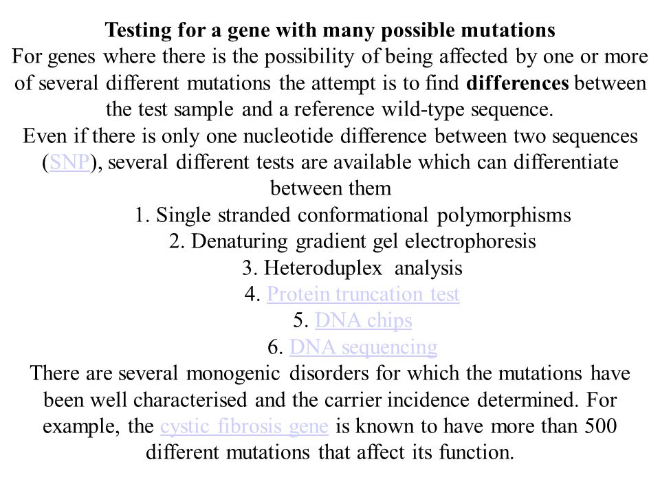 Testing for a gene with many possible mutations For genes where there is the possibility of being affected by one or more of several different mutatio