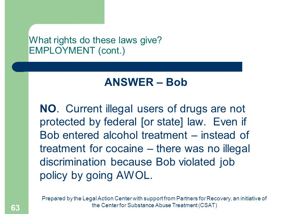 Prepared by the Legal Action Center with support from Partners for Recovery, an initiative of the Center for Substance Abuse Treatment (CSAT) 63 What rights do these laws give.