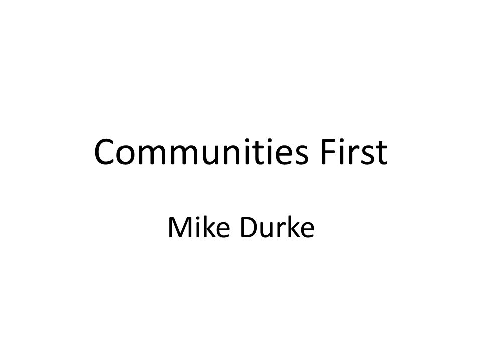Communities First Mike Durke