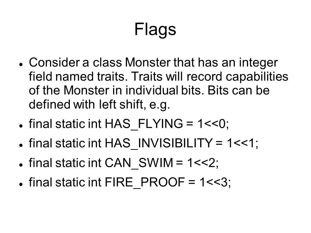 Flags Consider a class Monster that has an integer field named traits.