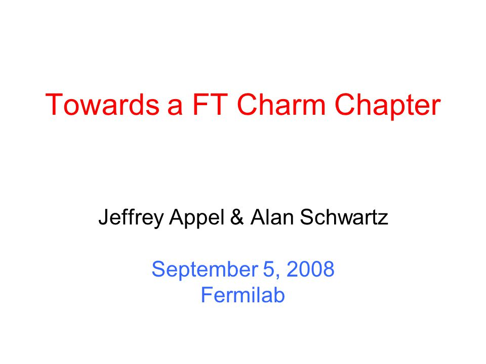 Towards a FT Charm Chapter Jeffrey Appel & Alan Schwartz September 5, 2008 Fermilab