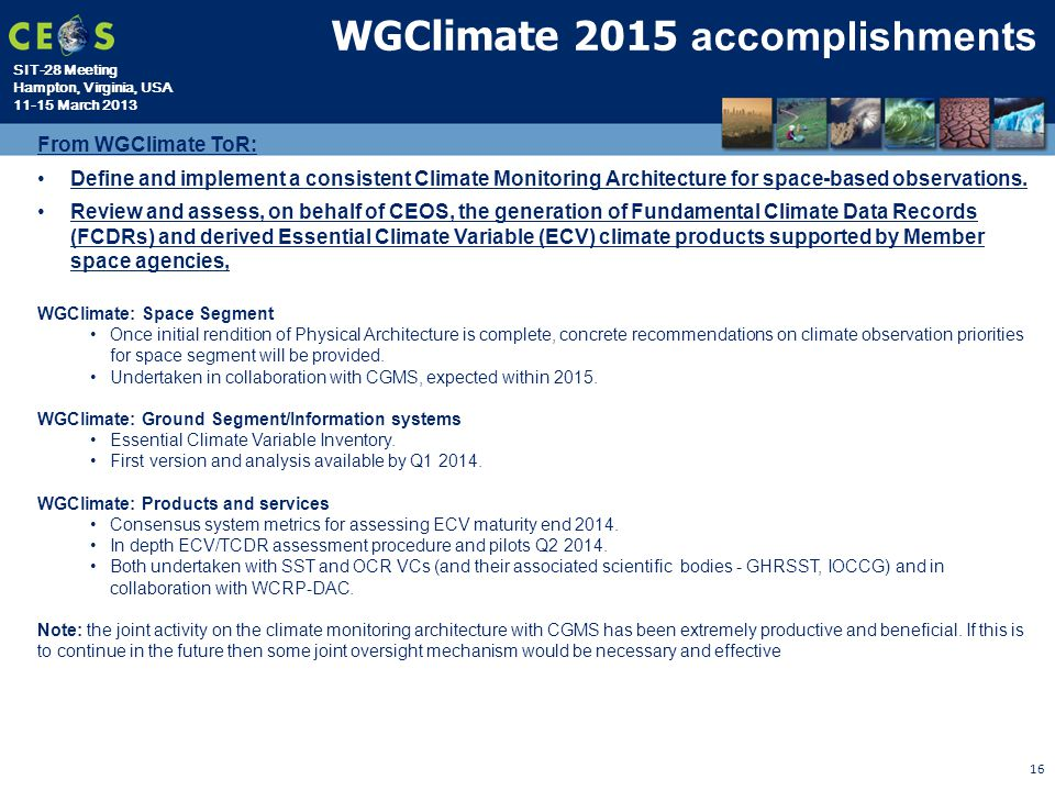 SIT-28 Meeting Hampton, Virginia, USA 11-15 March 2013 16 WGClimate 2015 accomplishments From WGClimate ToR: Define and implement a consistent Climate