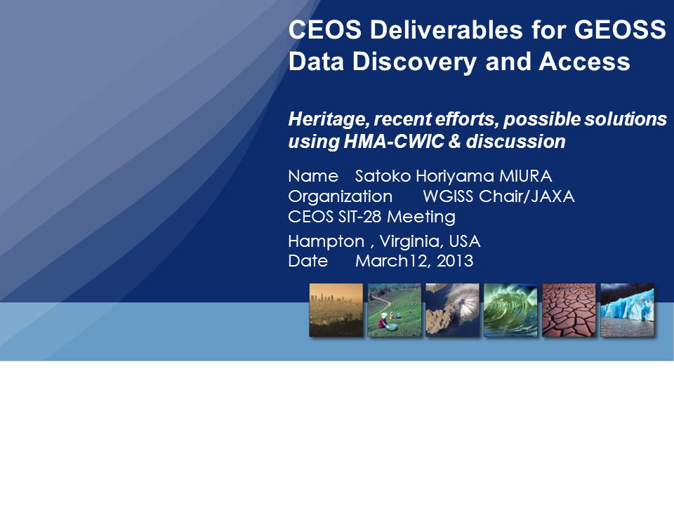 CEOS Deliverables for GEOSS Data Discovery and Access Heritage, recent efforts, possible solutions using HMA-CWIC & discussion Name Satoko Horiyama MI