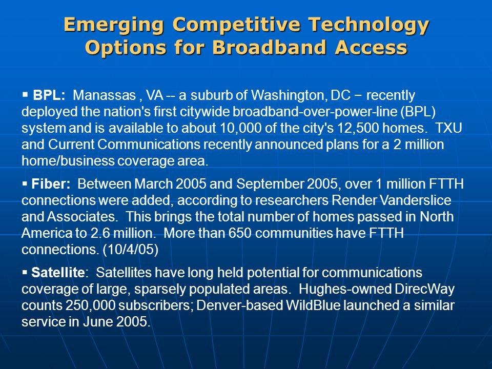 Emerging Competitive Technology Options for Broadband Access  BPL: Manassas, VA -- a suburb of Washington, DC – recently deployed the nation's first