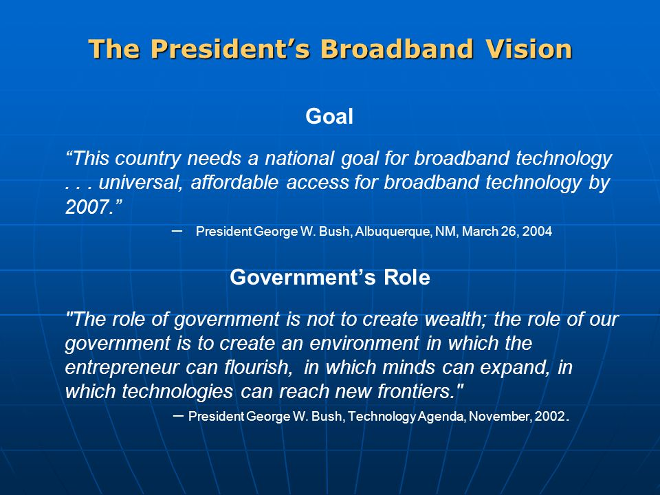 """The President's Broadband Vision Goal """"This country needs a national goal for broadband technology... universal, affordable access for broadband techn"""