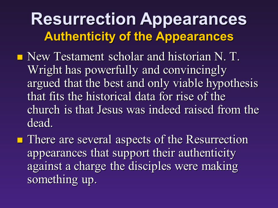 Resurrection Appearances Authenticity of the Appearances New Testament scholar and historian N.