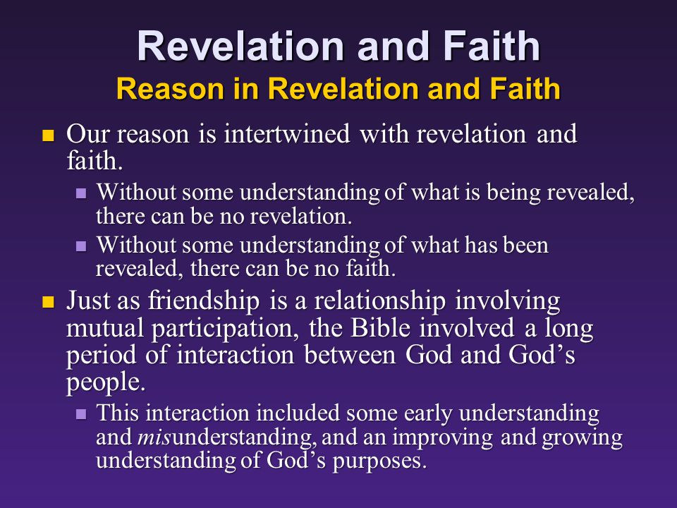 Revelation and Faith Reason in Revelation and Faith Our reason is intertwined with revelation and faith.