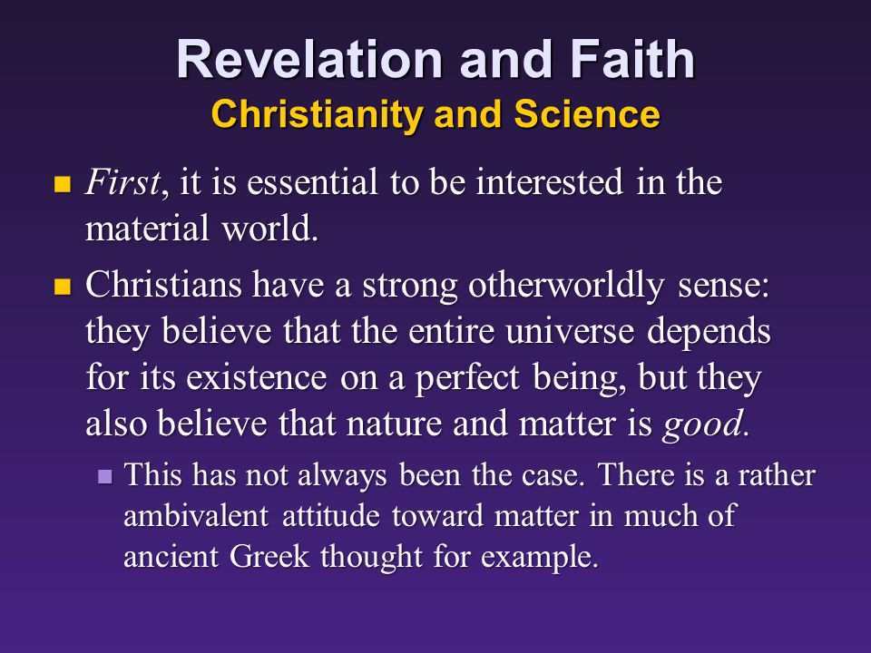 Revelation and Faith Christianity and Science First, it is essential to be interested in the material world.