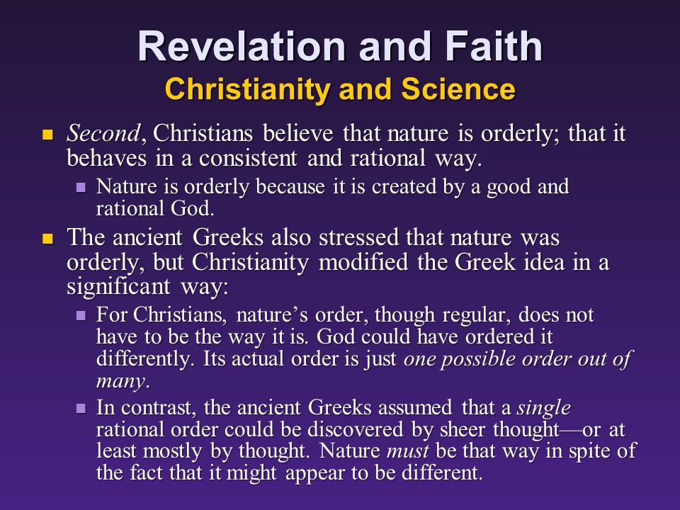 Revelation and Faith Christianity and Science Second, Christians believe that nature is orderly; that it behaves in a consistent and rational way.