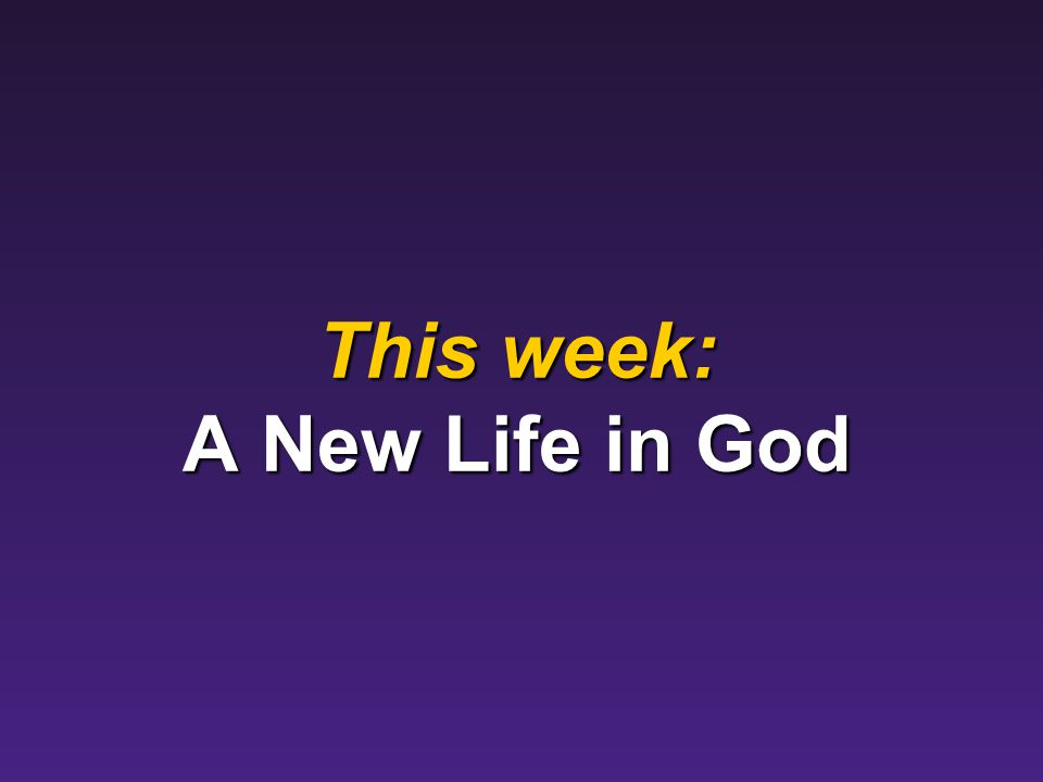 This week: A New Life in God