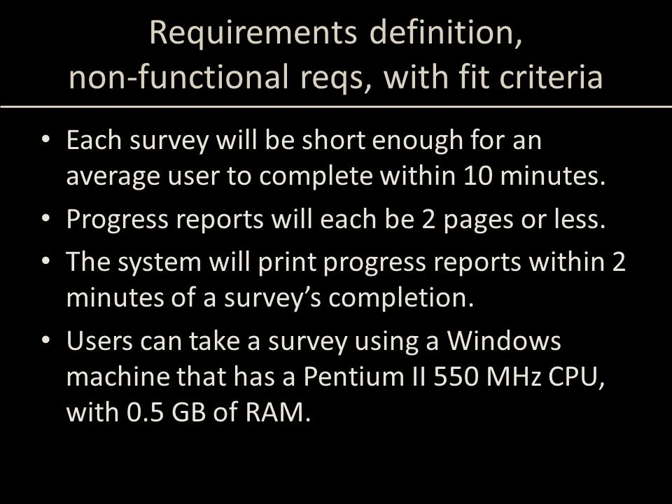 Requirements definition, non-functional reqs, with fit criteria Each survey will be short enough for an average user to complete within 10 minutes. Pr