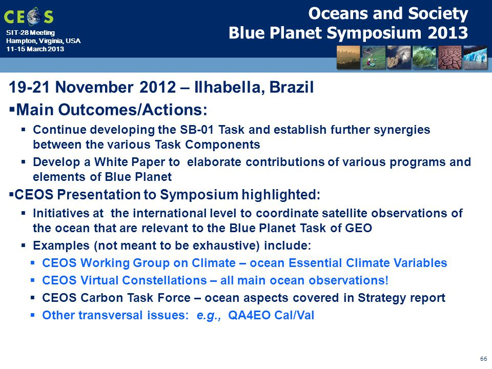 SIT-28 Meeting Hampton, Virginia, USA 11-15 March 2013 66 Oceans and Society Blue Planet Symposium 2013 19-21 November 2012 – Ilhabella, Brazil  Main